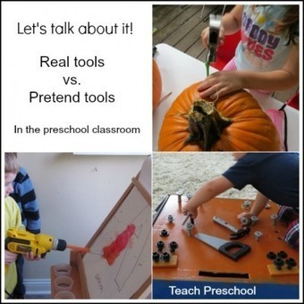 Using pretend versus real tools in preschool – let's talk about it | Teach Preschool | Scoop.it