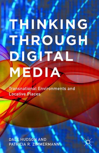 #Book: Thinking Through Digital Media by Dale Hudson, Patricia R. Zimmermann (2015) | arslog | Scoop.it