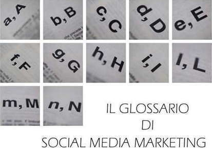 Il glossario di Social Media Marketing | Social Media (network, technology, blog, community, virtual reality, etc...) | Scoop.it