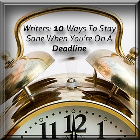 Writers: 10 Ways To Stay Sane When You're On A Deadline | Reading & Writing World - Tips and suggestions | Scoop.it