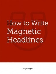 How to Write Magnetic Headlines | Blogging | Scoop.it