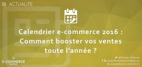 Calendrier e-commerce 2016 : comment booster vos ventes toute l'année | Mass marketing innovations | Scoop.it