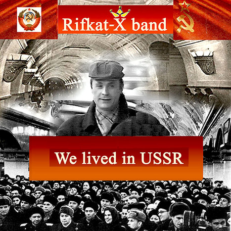 New! «We lived in USSR» ITunes,Amazon,Deezer ... - Rifkat-Xband | Rifkat-Xband label | Scoop.it