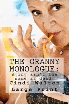 The Granny Monologue:: Aging ain't the same as dead! by Cindi Walton (Author) | Book Bestseller | Scoop.it