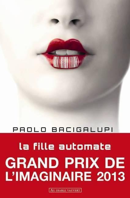 La fille automate/Paolo BACIGALUPI - Grand Prix de l'Imaginaire 2013 - Librairie ePagine | Littérature contemporaine lycée | Scoop.it