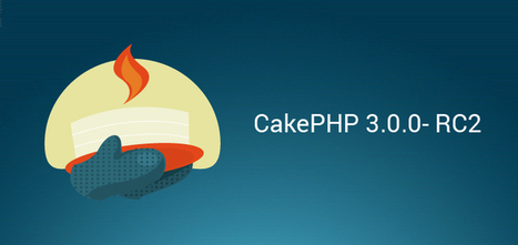 What Changes CakePHP 3.0.0- RC2 Brings for Developers | CakePHP Development | Scoop.it