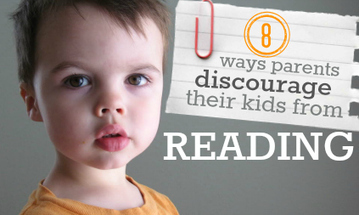 8 Ways Parents Discourage Their Kids From Reading | Creating Readers & Writers - Tips for Parents | Scoop.it