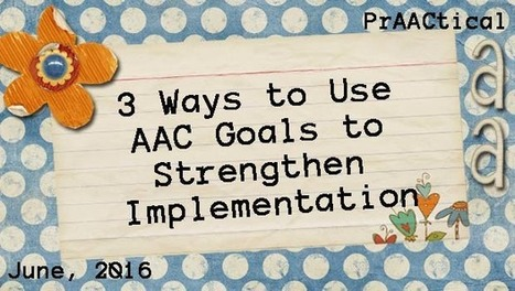 Three Ways to Use AAC Goals to Strengthen Implementation | Beginning Communicators | Scoop.it