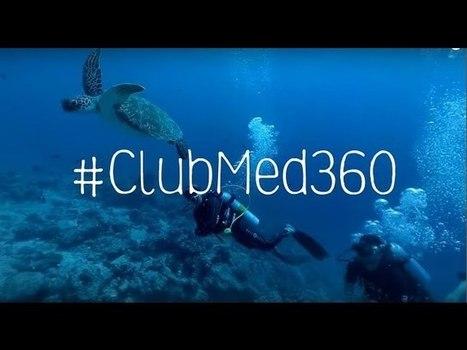 Immersion à 360° pour Le Club Med | Etourisme.info | veille et tourism | Scoop.it