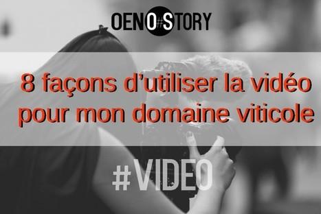 8 façons d'utiliser la vidéo pour mon domaine viticole - OENOSTORY   Communication, Marketing Web&Vin   Scoop.it