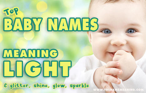 Baby Names Meaning Light - More than 40 names meaning shine, glow. | The Name Meaning & Baby World | Scoop.it