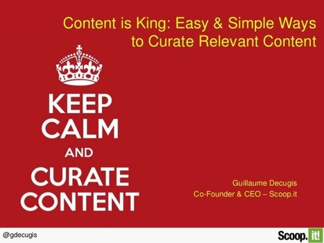 Content is king: easy & simple ways to curate relevant content | Gestión de conocimiento | Scoop.it