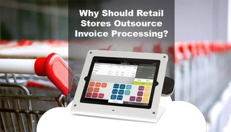 Why should retail stores outsource invoice processing service? | BPO Services | Scoop.it