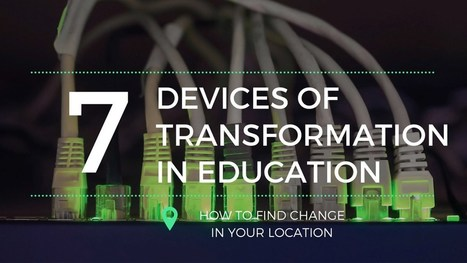 The 7 Devices of Transformation in Education | TechTalk | Scoop.it