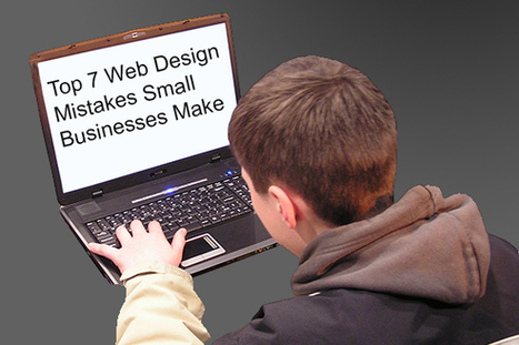 Top 7 Web Design Mistakes Small Businesses Make | Utilising Social Media | Scoop.it