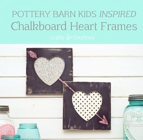 How-to Craft: PB Kids Inspired DIY Valentine Heart Chalkboard Frames | News | Scoop.it