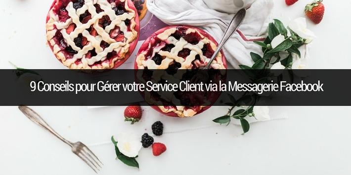 9 Conseils pour Gérer votre Service Client via la Messagerie Facebook | Emarketinglicious | Médias sociaux : Conseils, Astuces et stratégies | Scoop.it