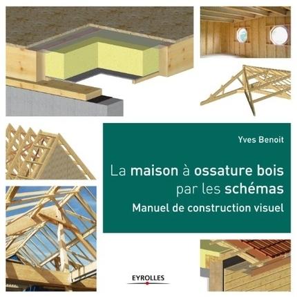 [Livre] La maison à ossature bois par les schémas par Yves Benoit | architecture..., Maisons bois & bioclimatiques | Scoop.it