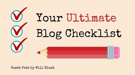 Your Ultimate Blog Checklist | Blogging For Business | Scoop.it
