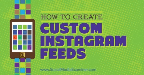 How to Create Custom Instagram Feeds : Social Media Examiner | Social Media Strategies | Scoop.it