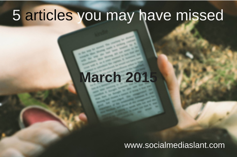 5 articles you may have missed (March 2015) | Business in a Social Media World | Scoop.it