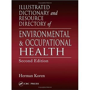Illustrated Dictionary and Resource Directory of Environmental and Occupational Health, Second Edition eBook | occupational health , safety and environmental management systems | Scoop.it