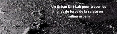 Un URBAN DIRT LAB pour tracer les lignes de force de la saleté en milieu urbain | La Paillasse | URBANmedias | Scoop.it