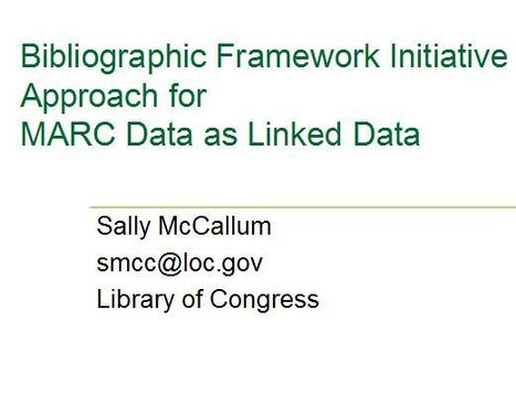 Bibliographic Framework Initiative Approach for MARC Data as Linked Data / Sally McCallum | veille technologique | Scoop.it