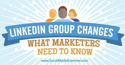 LinkedIn Group Changes: What Marketers Need to Know | Public Relations & Social Media Insight | Scoop.it