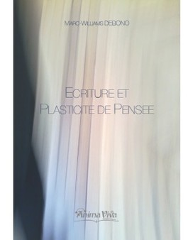Ecriture & Plasticité de Pensée de Marc-Williams Debono - Editions AnimaViva Multilingüe | Philosophie en France | Scoop.it