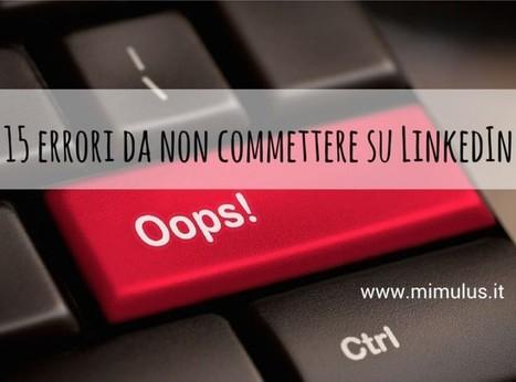 15 errori da non commettere su LinkedIn e 3 buone pratiche | Social Network & Web | Scoop.it