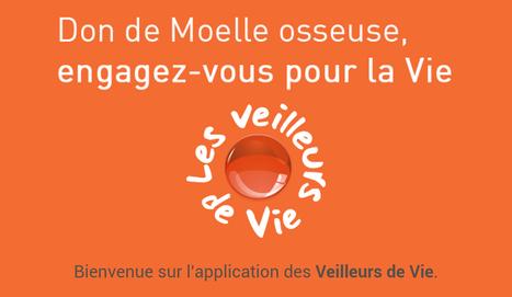 Don de Moelle osseuse : l'application des Veilleurs de Vie est disponible ! | e-santé,m-santé, santé 2.0, 3.0 | Scoop.it