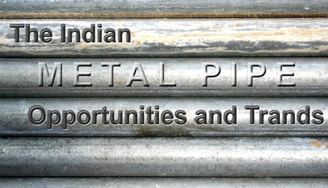 The Indian metal pipe opportunities and trends   Manufacturers Directory in India   Scoop.it