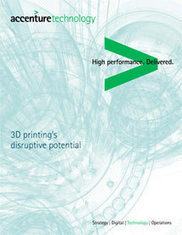 The Disruptive Potential of 3D Printing - Accenture | Modern Life | Scoop.it