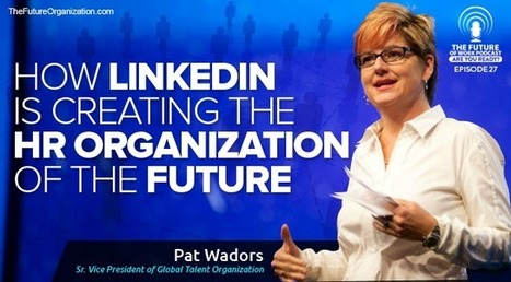 How LinkedIn Is Creating The HR Organization Of The Future I Jacob Morgan   Entretiens Professionnels   Scoop.it