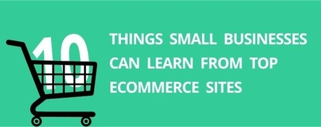 10 Things Small Businesses Can Learn From Top eCommerce Sites | Websites - ecommerce | Scoop.it