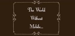 Come sarebbe il mondo senza mobile? Scoprilo con un video! | Social Media: notizie e curiosità dal web | Scoop.it