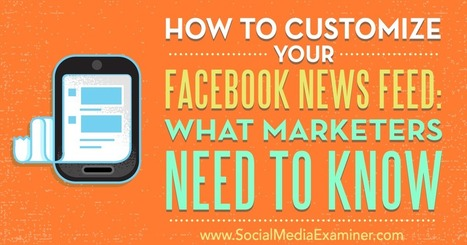 How to Customize Your Facebook News Feed: What Marketers Need to Know  | Content Marketing & Content Strategy | Scoop.it