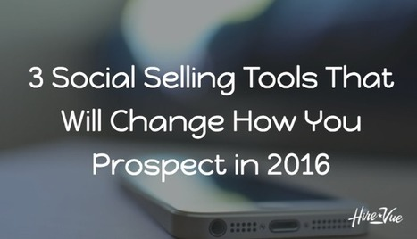 3 Social Selling Tools That Will Change How You Prospect in 2016 | La vente sociale B2B (social selling) | Scoop.it