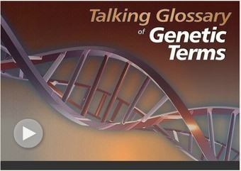 Talking Glossary of Genetic Terms | News and Resources of Innovative EDU | Scoop.it