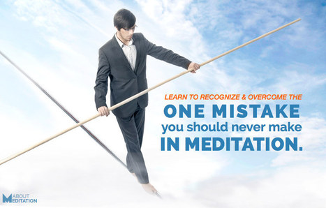 One Meditation Mistake You Should Never Make - About Meditation | MOOC's and disruptive learning | Scoop.it