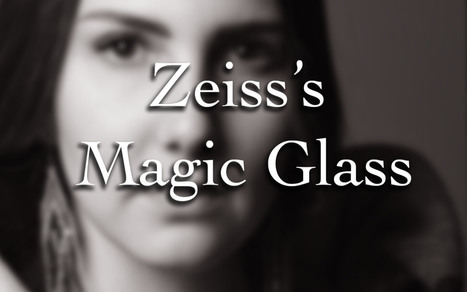 Zeiss's Magic Glass | HDSLR | Scoop.it