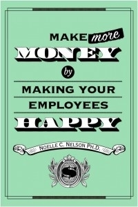 Make More Money By Making Your Employees Happy - Forbes | Employee Engagement & Employer Branding | Scoop.it