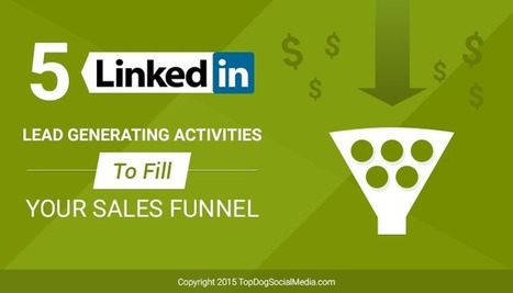 5 LinkedIn Lead Generating Activities To Fill Your Sales Funnel | Social Media, SEO, Mobile, Digital Marketing | Scoop.it