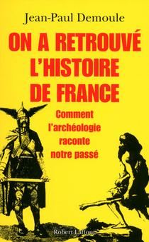 ON A RETROUVÉ L'HISTOIRE DE FRANCE - Jean-Paul DEMOULE | World Neolithic | Scoop.it