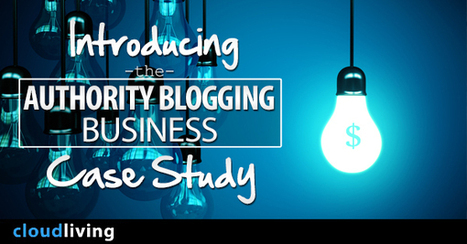 Introducing the Authority Blogging Business Case Study | Internet Entrepreneurship Tips to Make Money Online | Scoop.it