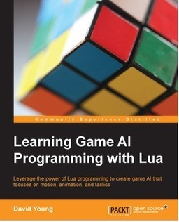 Leverage the power of Lua programming to create game AI that focuses on motion, animation, and tactics | Books from Packt Publishing | Scoop.it