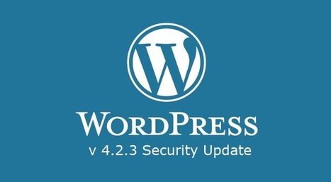 WordPress 4.2.3 Security Update Released, Patches Critical Vulnerability | Smart, Secured and Connected Cities, Objects & Sensors | Scoop.it