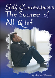 Self-Centeredness: The Source of All Grief - Booklet - Andrew Wommack Ministries | Living alone - grieving my only child | Scoop.it