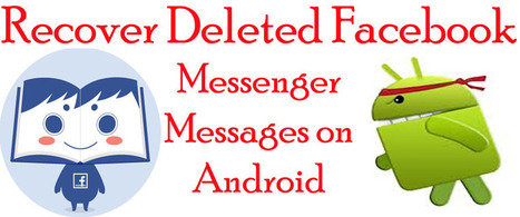 How to Recover Deleted Facebook Messenger Messages on Android | Android Data Recovery Blog | Android News | Scoop.it